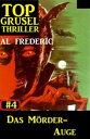 Top Grusel Thriller #4: Das M?rder-Auge【電子書籍】[ Al Frederic ]
