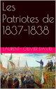 Les Patriotes de 1837-1838【電子書籍】 Laurent-Olivier David