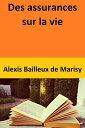 Des assurances sur la vie【電子書籍】[ Alexis Bailleux de Marisy ]