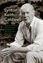 Lynton Keith CaldwellAn Environmental Visionary and the National Envir...