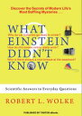 What Einstein Didn't Know: Scientific Answers to Everyday Questions【電子...