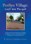 Penllyn Village: Lest We ForgetA History and Personal Memories of a Black Settlement in Lower Gwynnedd Township in Montgomery County, Pennsylvania【電子書籍】[ E. Gloria Stewart Jones ]