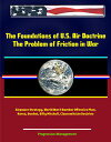 The Foundations of U.S. Air Doctrine: The Problem of Friction in War - Airpower Strategy, World War II Bomber Offensive Plan, Korea, Douhet, Billy Mitchell, Clausewitzian Doctrine【電子書籍】 Progressive Management