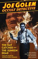 Joe Golem: Occult Detective Volume 1--The Rat Catcher and the Sunken Dead