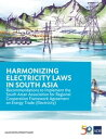 Harmonizing Electricity Laws in South AsiaRecommendations to Implement the South Asian Association for Regional Cooperation Framework Agreement on Energy Trade (Electricity)