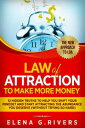 Law of Attraction to Make More Money 12 Hidden Truths to Help You Shift Your Mindset and Start Attracting the Abundance You Deserve (without Trying So Hard)Law of Attraction, Quantum Physics, 5【電子書籍】 Elena G.Rivers