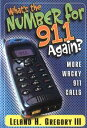 What's the Number for 911 Again?More Wacky 911 Calls【電子書籍】[ Leland Gre...