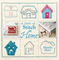 A taste of... Stitch at HomeThree sample projects from Mandy Shaw's latest book【電子書籍】[ Mandy Shaw ]