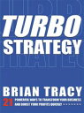 TurboStrategy21 Powerful Ways to Transform Your Business and Boost Your Profits Quickly【電子書籍】[ Brian Tracy ]