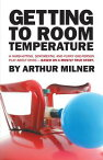 Getting to Room TemperatureA Hard-Hitting, Sentimental and Funny One-Person Play About Dying - Based on a Mostly True Story【電子書籍】[ Arthur Milner ]
