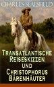 Transatlantische Reiseskizzen und Christophorus B?renh?uter Western-Klassiker【電子書籍】[ Charles Sealsfield ]
