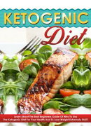 Ketogenic Diet - Learn About The Best Beginners Guide Of Why To Use The Ketogenic Diet For Your Health And T��