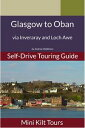 Mini Kilt Tours Self-Drive Touring Guide Glasgow to Oban via Inveraray and Loch Awe【電子書籍】[ Andrea Middleton ]