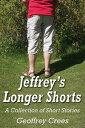 Jeffrey's Longer ShortsA Collection of Short Stories【電子書籍】[ Geoffrey Crees ]