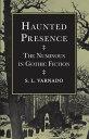 Haunted PresenceThe Numinous in Gothic Fiction【電子書籍】[ S. L. Varnado ]