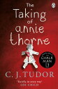 The Taking of Annie Thorne 039 Britain 039 s female Stephen King 039 Daily Mail【電子書籍】 C. J. Tudor