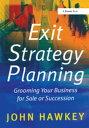 楽天楽天Kobo電子書籍ストアExit Strategy PlanningGrooming Your Business for Sale or Succession【電子書籍】[ John Hawkey ]