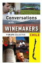 Chile: Conversations with Winemakers