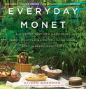Everyday MonetA Giverny-Inspired Gardening and Lifestyle Guide to Living Your Best Impressionist Life【電子書籍】[ Aileen Bord..