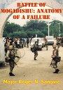 Battle Of Mogadishu: Anatomy Of A Failure【電子書籍】[ Major Roger N. Sangvic ]