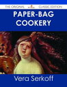 Paper-bag Cookery - The Original Classic Edition【電子書籍】[ Vera Serkoff ]