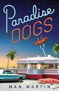 Paradise DogsA Novel【電子書籍】[ Man Martin ]