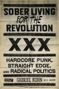 Sober Living For The RevolutionHARDCORE PUNK, STRAIGHT EDGE, AND RADICAL POLITICS【電子書籍】