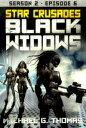 Star Crusades: Black Widows - Season 2: Episode 6【電子書籍】[ Michael G. Thomas ]