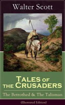 Tales of the Crusaders: The Betrothed & The Talisman (Illustrated Edition): Historical Novels Set in the Tim��