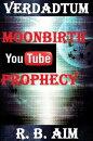 Verdadtum: Moonbirth (YouTube Prophecy)