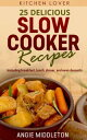 25 Delicious Slow Cooker Recipes : Including Breakfast, Lunch, Dinner, and even DessertsKITCHEN LOVER, #2【電子書籍】[ ANGIE MIDDLETON ]