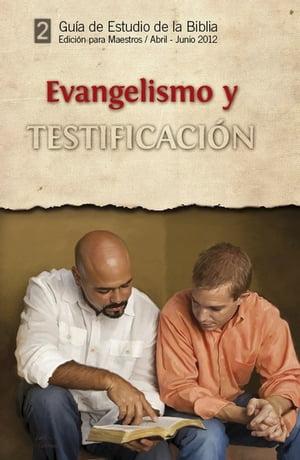 Gu?a de estudio de la Biblia / Abril - Junio 2012Evangelismo y Testificaci?n【電子書籍】[ Joe E. Webb ]