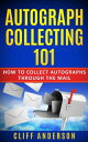 Autograph Collecting 101: How To Collect Autographs Through The Mail【電子書籍】[ Cliff Anderson ]