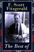 The Best of F. Scott Fitzgerald: The Great Gatsby + Tender Is the Night + This Side of Paradise + The Beauti��