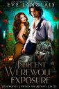 Indecent Werewolf Exposure【電子書籍】 Eve Langlais