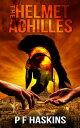 The Helmet of Achilles【電子書籍】[ P F Haskins ]