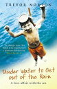 Underwater to Get out of the RainA Love Affair with the Sea【電子書籍】 Trevor Norton
