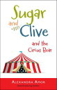 Sugar & Clive and the Circus Bear【電子書籍】[ Alexandra Amor ]