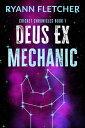 Deus Ex Mechanic【電子書籍】[ Ryann Fletcher ]