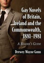 Gay Novels of Britain, Ireland and the Commonwealth, 1881?1981A Reader's Guide【電子書籍】[ Drewey Wayne Gunn ]