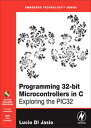 Programming 32-bit Microcontrollers in CExploring the PIC32【電子書籍】[ Lucio Di Jasio ]