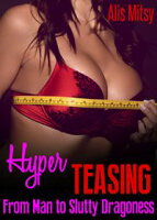 Hyper Teasing From Man to Slutty Seductress【電子書籍】[ Alis Mitsy ]