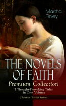 THE NOVELS OF FAITH ? Premium Collection: 7 Thought-Provoking Titles in One Volume (Christian Classics Seri��
