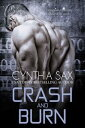 Crash And Burn【電子書籍】[ Cynthia Sax ]