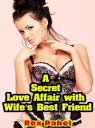 A Secret Love Affair with Wife's Best Friend【電子書籍】[ Rex Pahel ]