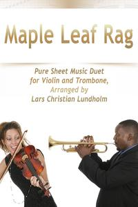 Maple Leaf Rag Pure Sheet Music Duet for Violin and Trombone, Arranged by Lars Christian Lundholm【電子書籍】[ Pure Sheet Music ]