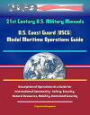 21st Century U.S. Military Manuals: U.S. Coast Guard (USCG) Model Maritime Operations Guide - Description of Operations As a Guide for International Community - Safety, Security, Natural Resources, Mobility, Homeland Security【電子書籍】