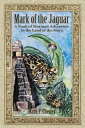 Mark of the JaguarA Book of Mormon Adventure in the Land of the Maya【電子書籍】 Mark F. Cheney