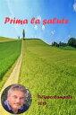 Prima la salute【電子書籍】[ Filippo Campolo ]