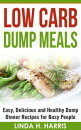 Low Carb Dump Meals: Easy, Delicious and Healthy Dump Dinner Recipes for Busy People